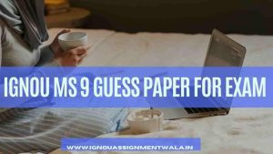 IGNOU MS 9 GUESS PAPER FOR EXAM