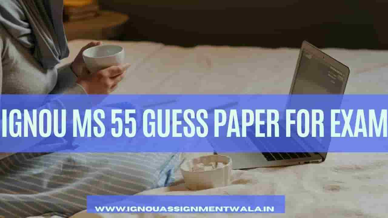 IGNOU MS 55 GUESS PAPER FOR EXAM