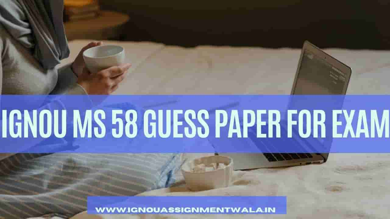 IGNOU MS 58 GUESS PAPER FOR EXAM