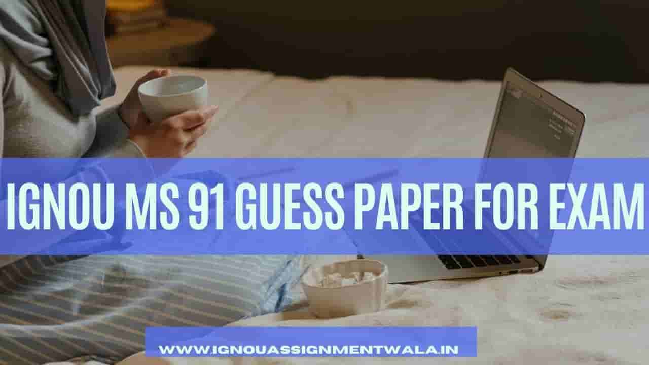 IGNOU MS 91 GUESS PAPER FOR EXAM