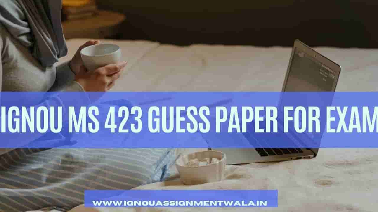 IGNOU MS 423 GUESS PAPER FOR EXAM