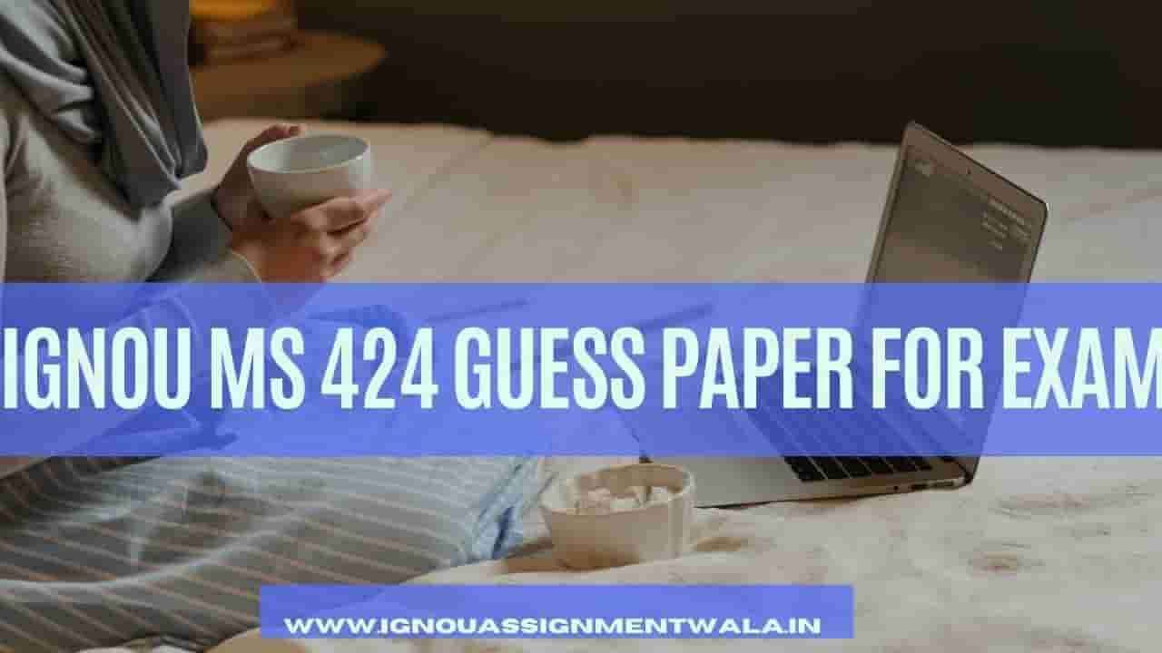 IGNOU MS 424 GUESS PAPER FOR EXAM