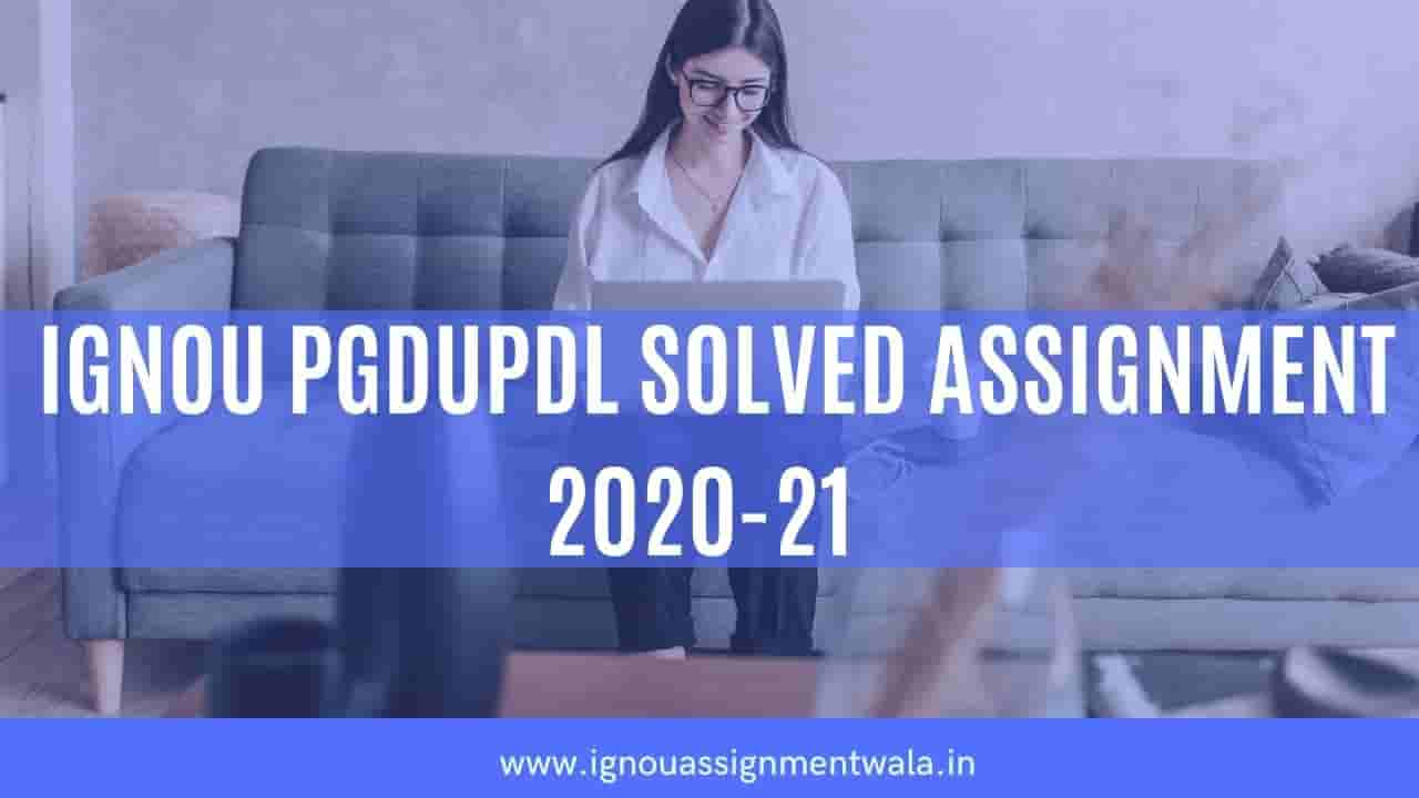 IGNOU PGDUPDL SOLVED ASSIGNMENT 2020-21