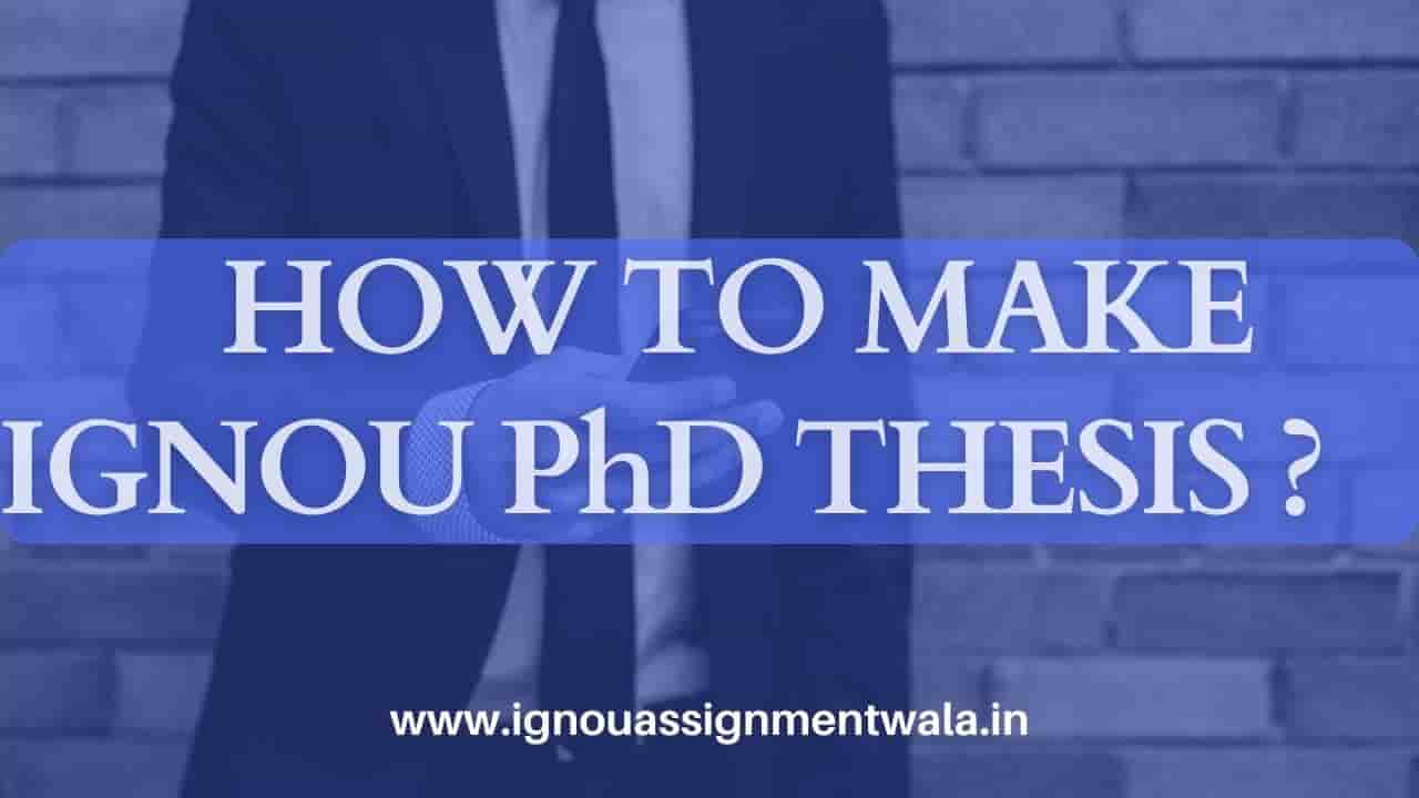 HOW TO MAKE IGNOU Ph.D. THESIS ?
