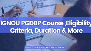 IGNOU PGDBP Course ,Eligibility Criteria, Duration & More