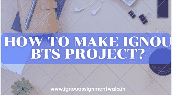 How to  make ignou bts project ?