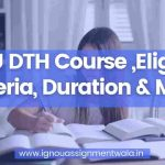 IGNOU DTH Course ,Eligibility Criteria, Duration & More
