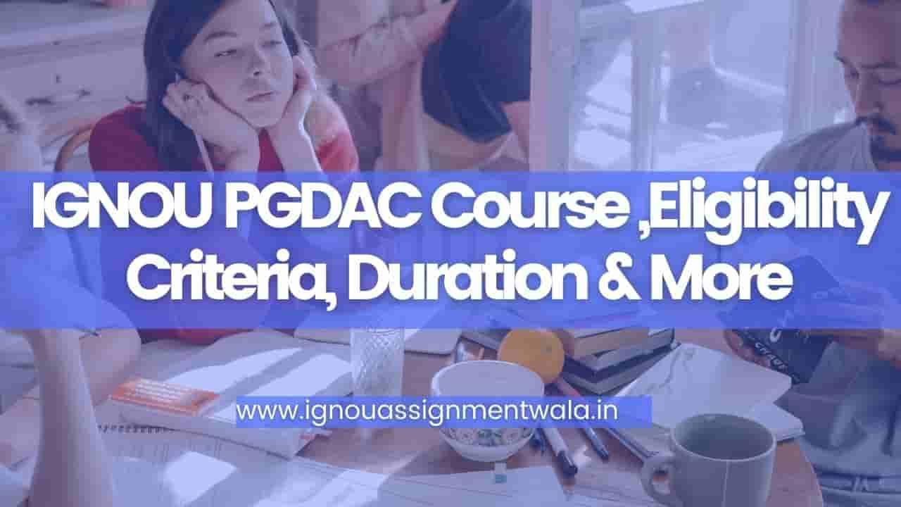 IGNOU PGDAC Course ,Eligibility Criteria, Duration & More