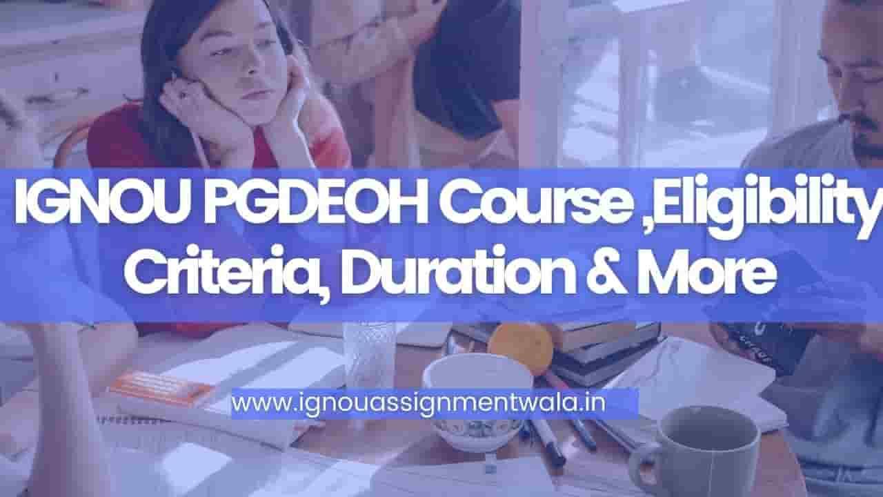 IGNOU PGDEOH Course ,Eligibility Criteria, Duration & More
