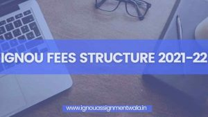 Read more about the article IGNOU FEES STRUCTURE 2021-22