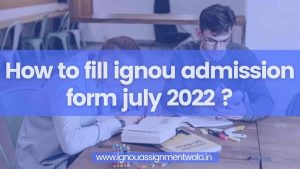 Read more about the article How to fill ignou admission form july 2022