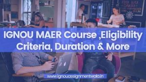 Read more about the article IGNOU MAER Course ,Eligibility Criteria, Duration & More