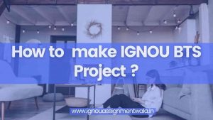 Read more about the article How to  make ignou bts project ?