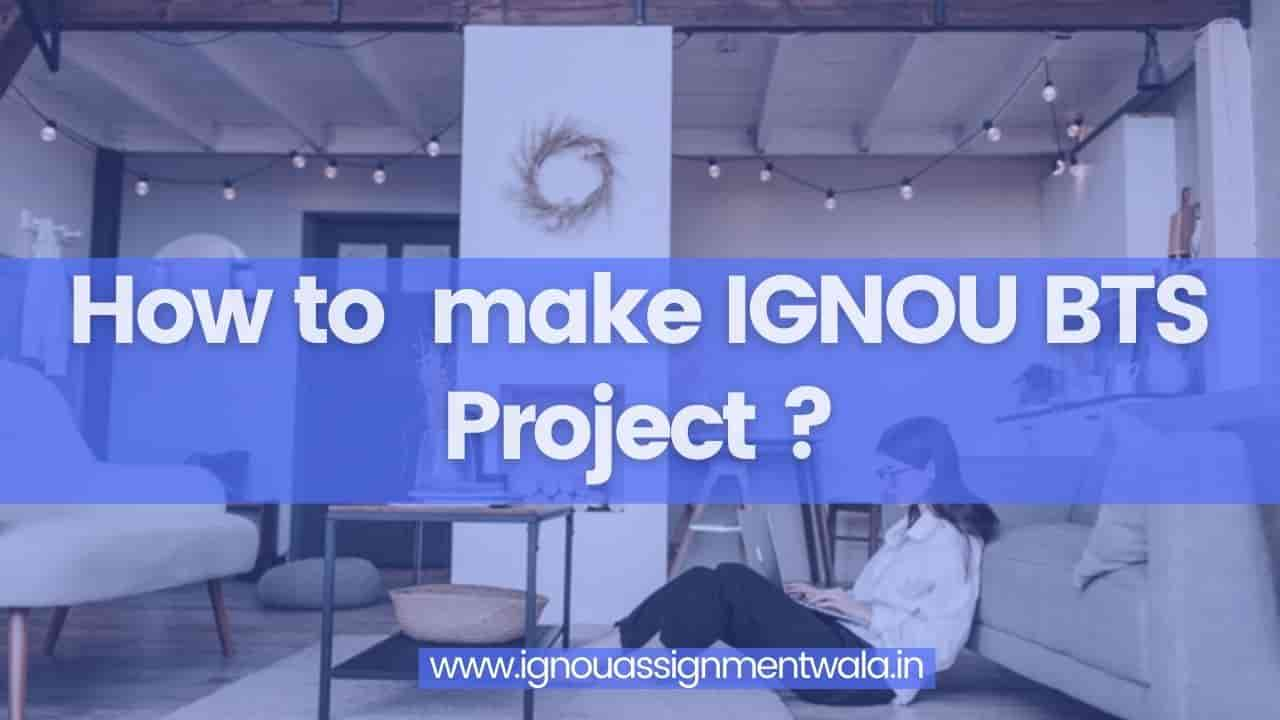 You are currently viewing How to  make ignou bts project ?
