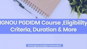 Read more about the article IGNOU PGDIDM Course ,Eligibility Criteria, Duration & More