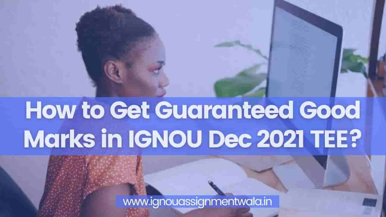 You are currently viewing How to Get Guaranteed Good Marks in IGNOU Dec 2021 TEE?
