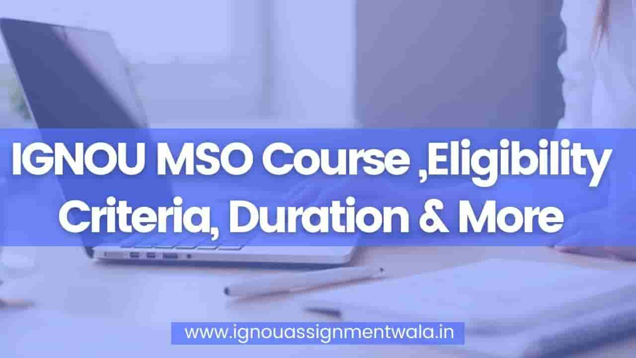 Read more about the article IGNOU MSO Course ,Eligibility Criteria, Duration & More
