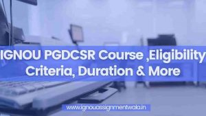 Read more about the article IGNOU PGDCSR Course ,Eligibility Criteria, Duration & More