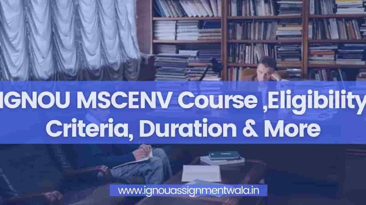 Read more about the article IGNOU MSCENV Course ,Eligibility Criteria, Duration & More