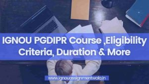 Read more about the article IGNOU PGDIPR Course ,Eligibility Criteria, Duration & More