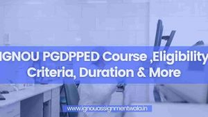 Read more about the article IGNOU PGDPPED Course ,Eligibility Criteria, Duration & More