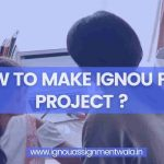 HOW TO MAKE IGNOU PES 1 PROJECT ?