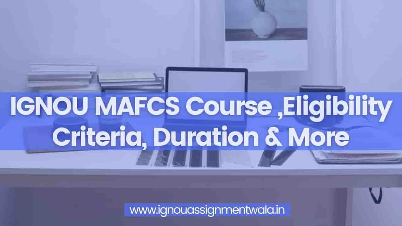 You are currently viewing IGNOU MAFCS Course ,Eligibility Criteria, Duration & More