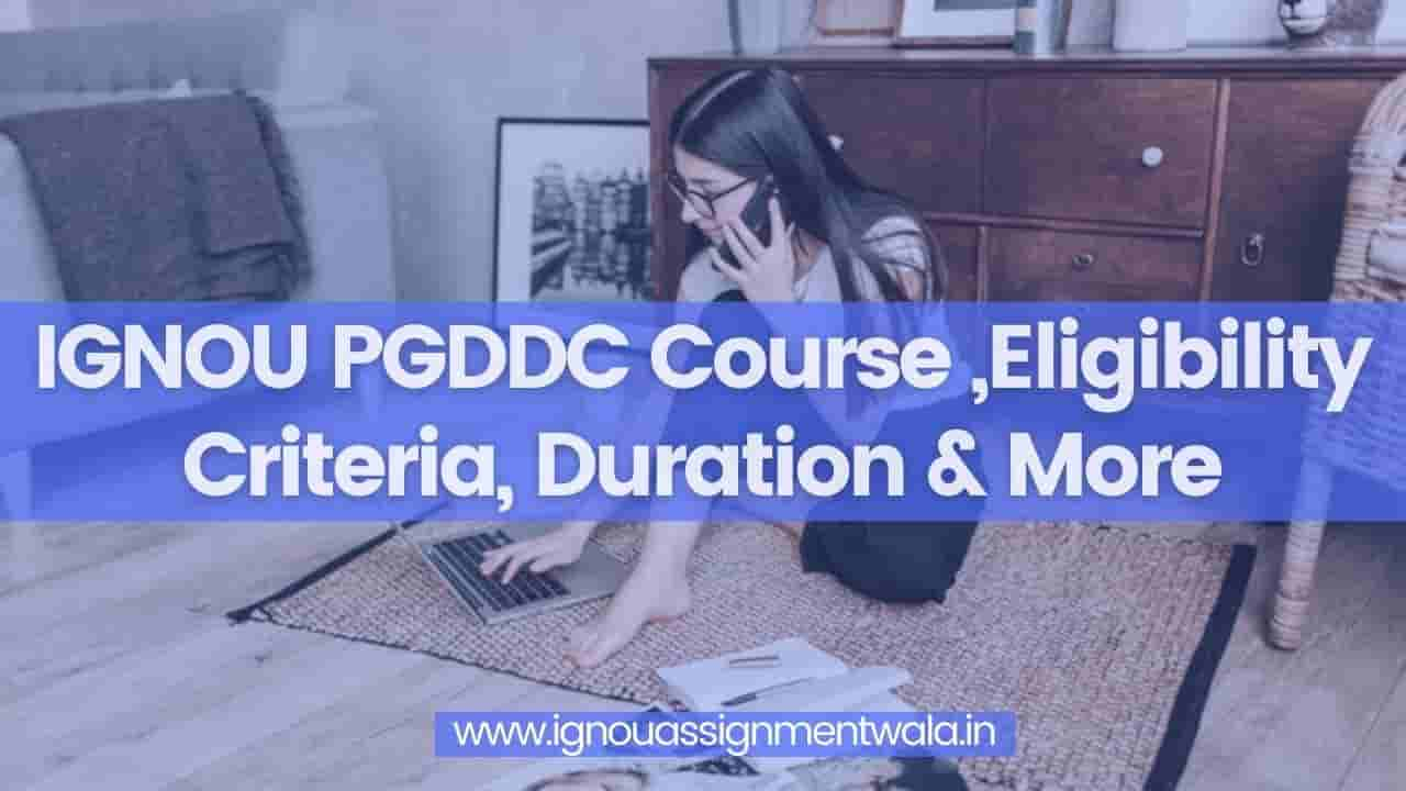 You are currently viewing IGNOU PGDDC Course ,Eligibility Criteria, Duration & More