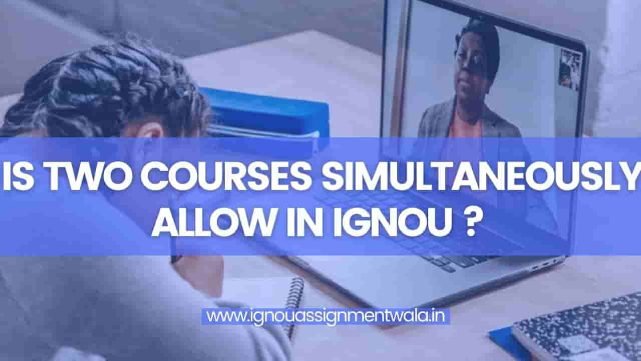 You are currently viewing Is 2 courses simultaneously allow in IGNOU?