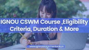 Read more about the article IGNOU CSWM Course ,Eligibility Criteria, Duration & More