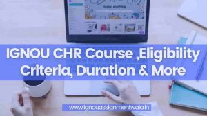 Read more about the article IGNOU CHR Course ,Eligibility Criteria, Duration & More