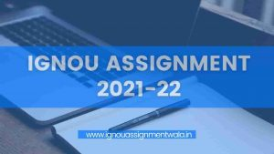 Read more about the article IGNOU ASSIGNMENT 2021-22