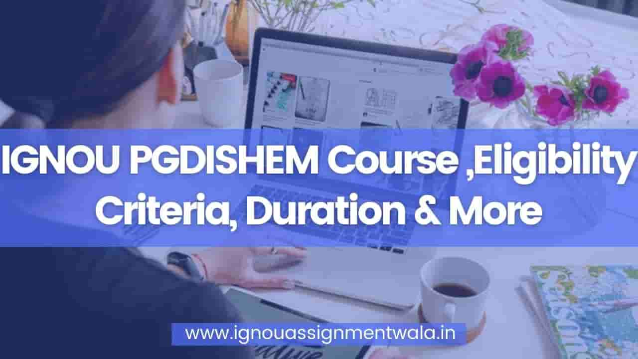Read more about the article IGNOU PGDISHEM Course ,Eligibility Criteria, Duration & More