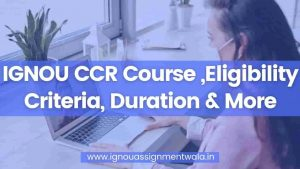Read more about the article IGNOU CCR Course ,Eligibility Criteria, Duration & More