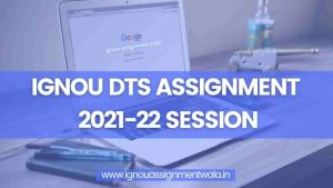 Read more about the article IGNOU DTS ASSIGNMENT 2021-22 SESSION
