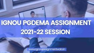 Read more about the article IGNOU PGDEMA ASSIGNMENT 2021-22 SESSION