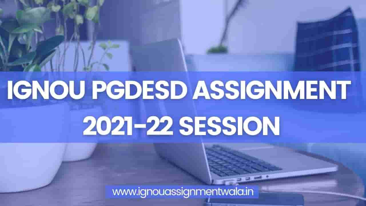Read more about the article IGNOU PGDESD ASSIGNMENT 2021-22 SESSION