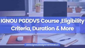 Read more about the article IGNOU PGDDVS Course ,Eligibility Criteria, Duration & More