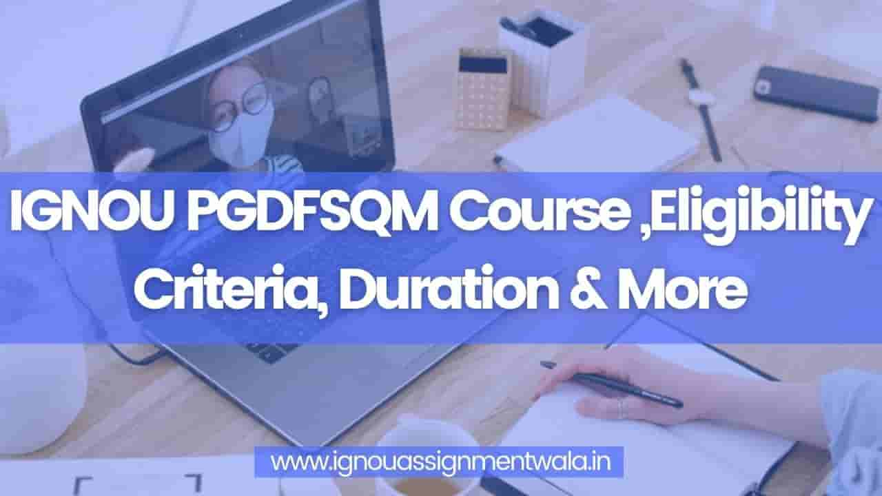 Read more about the article IGNOU PGDFSQM Course ,Eligibility Criteria, Duration & More
