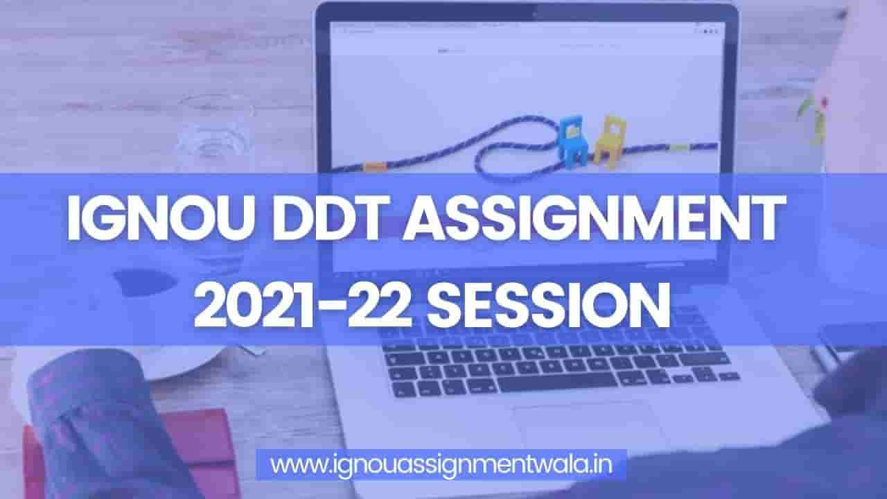 Read more about the article IGNOU DDT ASSIGNMENT 2021-22 SESSION