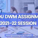 IGNOU DWM ASSIGNMENT 2021-22 SESSION