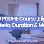 IGNOU PGDHE Course ,Eligibility Criteria, Duration & More