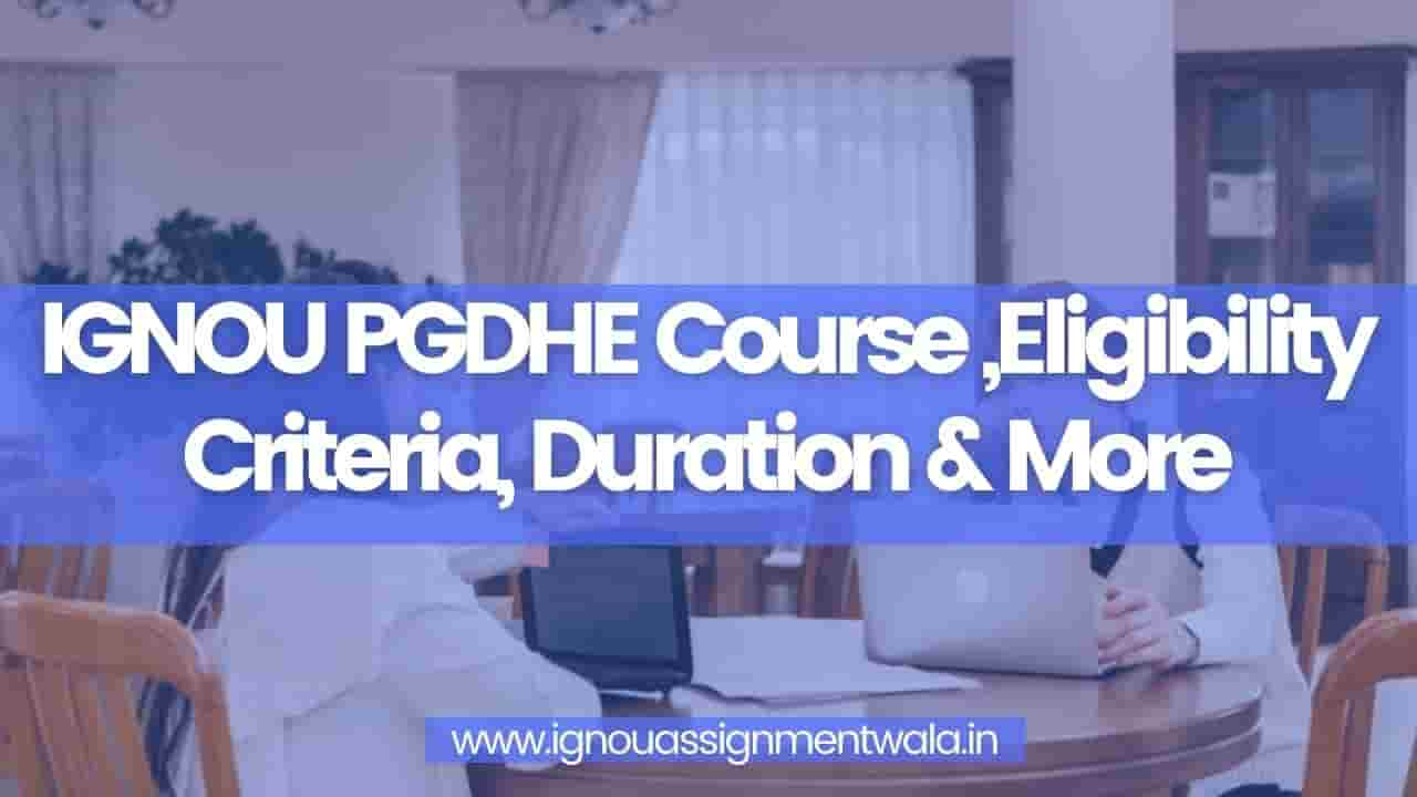 Read more about the article IGNOU PGDHE Course ,Eligibility Criteria, Duration & More
