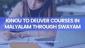Read more about the article IGNOU To Deliver Courses In Malayalam Through SWAYAM