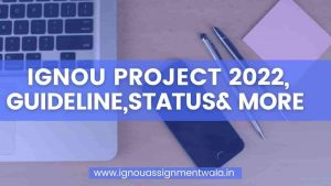 Read more about the article IGNOU Project 2022, guideline , status and  more