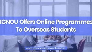 Read more about the article IGNOU Offers Online Programmes To Overseas Students