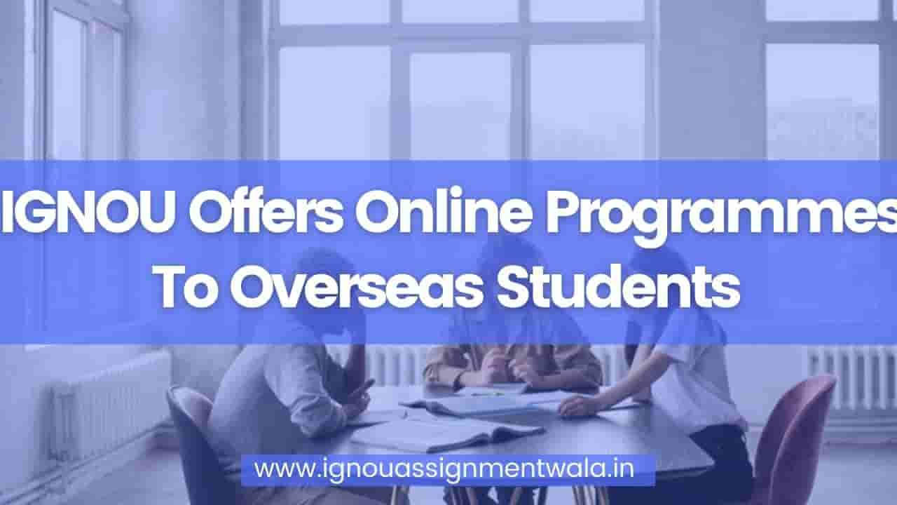 You are currently viewing IGNOU Offers Online Programmes To Overseas Students